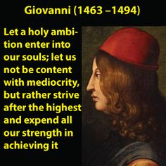 "Giovanni Pico della Mirandola, (Italy), wrote the ""Oration on the Dignity of Man"" which set the tone for the Italian Renaissance in terms of emphasizing human individualism and human potential, which helped bring humanity out of the pessimism and drudgery of the Dark ages."
