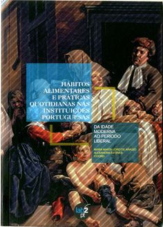 """""""Hábitos alimentares e práticas quotidianas nas instituiçoes portuguesas: da Idade Moderna ao período Liberal"""" / """"Eating habits and daily practices in Portuguese institutions: from the Modern Age to the Liberal period"""""""