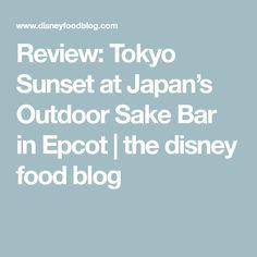 Review: Tokyo Sunset at Japan's Outdoor Sake Bar in Epcot | the disney food blog
