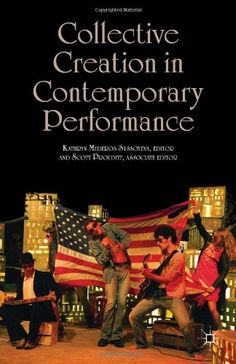 Collective creation in contemporary performance / Kathryn Mederos Syssoyeva, Editor, and Scott Proudfit, Associate Editor - New York : Palgrave Macmillan, 2013