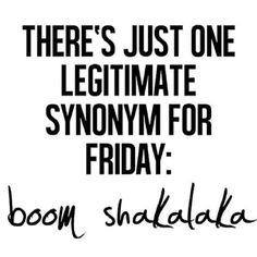 Boom Shakalaka! #Friday