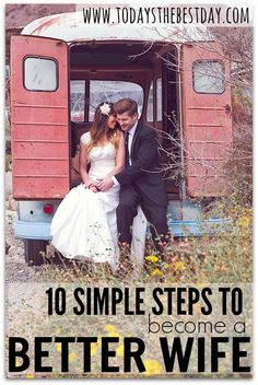 10 Simple Steps To Become A Better Wife - A list of ways to see the change in your marriage that you need!