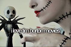 I don't care what other people think or if they call me creepy. I will always love Tim Burton Movies ☻
