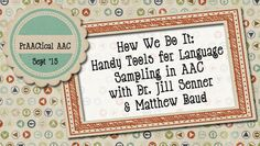 How We Do It: Handy Tools for Language Sampling in AAC with Dr. Jill Senner and Matthew Baud