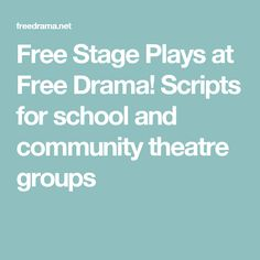 Free Stage Plays at Free Drama! Scripts for school and community theatre groups
