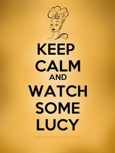 Keep Calm Poster:   Keep calm and watch some lucy