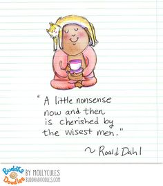 """A little nonsense now and then is cherished by the wisest men."" Roald Dahl #BuddhaDoodles"