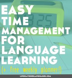 Time management for language learning doesn't have to be overly complicated. Click through to read 1 simple tip for easy time management and download your weekly language planner (with a day off!):