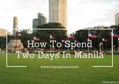 How to spend your 48 hours in Manila