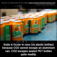 Soda is fizzier in cans (vs plastic bottles) because CO2 cannot escape an aluminium can. CO2 escapes sealed PET bottles quite readily.