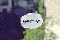 """""""open up those beautiful eyes and see a world that can satisfy"""""""