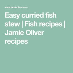 Easy curried fish stew   Fish recipes   Jamie Oliver recipes