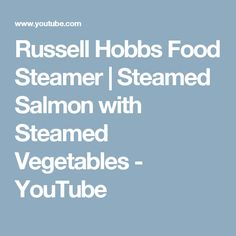 Russell Hobbs Food Steamer | Steamed Salmon with Steamed Vegetables - YouTube