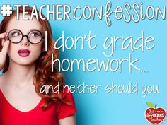 Shh.... I don't Grade Homework and Neither Should You