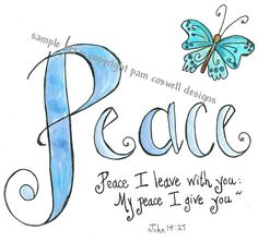 Peace I leave with you: My peace I give you. John 14:27