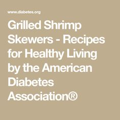 Grilled Shrimp Skewers - Recipes for Healthy Living by the American Diabetes Association®