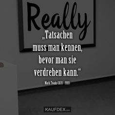 """""""Tatsachen muss man kennen, bevor man sie verdrehen kann"""" – Mark Twain (1835 – 1910) The Words, Spanish Language Learning, Mark Twain, Deep Thoughts, Meaningful Quotes, Inspirational Quotes, Life Quotes, Short Quotes, Humor"""