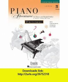 Piano Adventures - Level 2B Christmas Book (Faber Piano Adventures) (9781616771409) Nancy Faber, Randall Faber , ISBN-10: 1616771402  , ISBN-13: 978-1616771409 ,  , tutorials , pdf , ebook , torrent , downloads , rapidshare , filesonic , hotfile , megaupload , fileserve