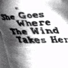 """""""She goes where the wind takes her""""... I love it because its like saying :I go where I take myself""""."""