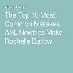 The Top 10 Most Common Mistakes ASL Newbies Make - Rochelle Barlow