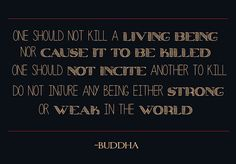 One should not kill a living being… Buddha.