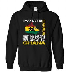 I May Live in Canada But My Heart Belongs To Ghana T-Shirts, Hoodies (39.99$ ==►► Shopping Here!)
