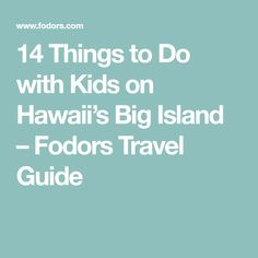14 Things to Do with Kids on Hawaii's Big Island – Fodors Travel Guide
