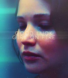 """""""Good luck, girl on fire."""" - Cinna"""