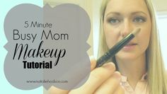 5-Minute Busy Mom Makeup Tutorial.  Such good tips! #nataliehodson
