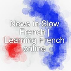 News in Slow French Learning French online French Language Lessons, French Language Learning, French Lessons, Spanish Lessons, Spanish Language, Learning Spanish, Learn French Online, Learn To Speak French, Ap French