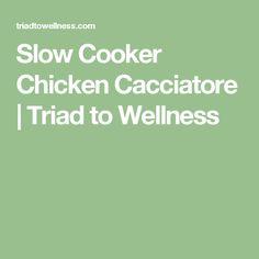 Slow Cooker Chicken Cacciatore | Triad to Wellness