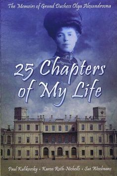 25 Chapters of My Life: The Memoirs of Grand Duchess Olga Alexandrovna   currently reading, sister of Nicholas II.