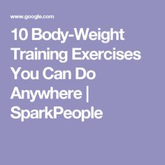 10 Body-Weight Training Exercises You Can Do Anywhere | SparkPeople