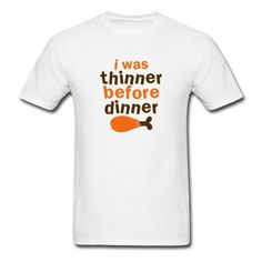 Thanksgiving FUNNY I was thinner before dinner! T-Shirt |