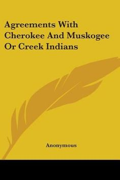 creek indian books | Agreements with Cherokee and Muskogee or Creek Indians by Anonymous ...