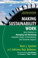 """Making sustainability work : best practices in managing and measuring corporate social, environmental and economic impacts / Marc J. Epstein and Adriana Rejc Buhovac ; with forewords by John Elkington and Herman B. """"Dutch"""" Leonard"""