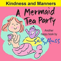 """Children's Books: A MERMAID TEA PARTY By Sally Huss """"This was a special day for Mermaid Maggie and all the other little mermaids. So, she hurried through breakfast of seaweed cereal with berry wrack, sugar kelp, whale milk and scrambled fish eggs, and went on her way..."""""""