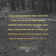 Deuteronomy 6:6-7 Are we really doing as God commanded with his word? Are we teaching our children God's word so that tg weer you do not stray?