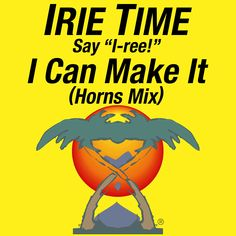"IRIE TIME's new single ""I Can Make It (horns mix)"" on Amazon and iTunes! @IrieTime"