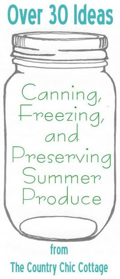 Your ultimate guide to canning, freezing and preserving your summer produce