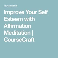 Improve Your Self Esteem with Affirmation Meditation | CourseCraft