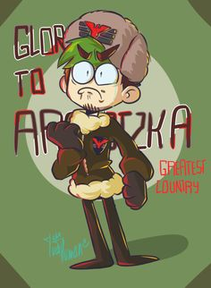 Jess-music: GLORY GREATEST COUNTRY!! MAKE ARSTOTZKA PROUD!!! (I think that's how u spell it?)