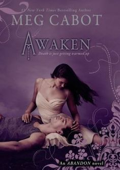 Awaken (Abandon Trilogy Series #3) by Meg Cabot. This isn't one of Meg Cabot's best series, but it was still pretty good. I'm always up for a modern twist on Greek mythology.. This is the Hades/Persephone romance brought to life in the modern world, so it was interesting if you are interested in the paranormal teen love stories
