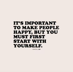 """cwote: """"Your happiness is important too. """""""