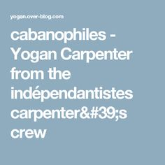 cabanophiles - Yogan Carpenter from the indépendantistes carpenter's crew