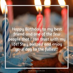 Happy Birthday Wishes Quotes For Best Friend - Happy Birthday to my best friend and one of the few people that I can trust with my life! Stay blessed and enjoy your day to the fullest! Happy Birthday Wishes For A Friend, Happy Birthday Best Friend Quotes, Beautiful Birthday Wishes, Birthday Wishes For Boyfriend, Happy Birthday Quotes For Friends, Happy Birthday Wishes Cards, Wishes For Friends, Birthday Greetings, Birthday Cards