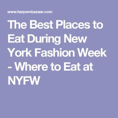 The Best Places to Eat During New York Fashion Week - Where to Eat at NYFW