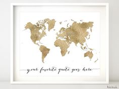 "Custom quote - Gold glitter world map available in sizes from 7x5"" to 60x40""  Instant digital download. Printable gold glitter world map, featuring your favorite quote.     Color combination: gold glitter world map in white background, black quote."