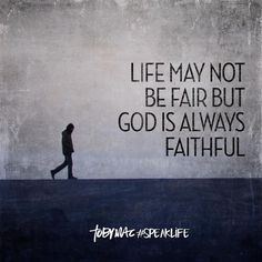 Life may not be fair but God is always faithful.  #SpeakLife