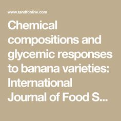 Chemical compositions and glycemic responses to banana varieties: International Journal of Food Sciences and Nutrition: Vol 62, No 4